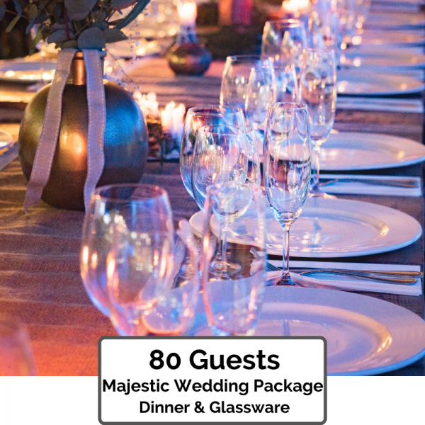 Majestic Dinner & Glassware for 80 Guests